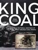 King Coal A Pictorial Heritage of West Virginia Coal Mining