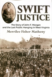 Swift Justice: The Story of John Ferguson Morgan and the Last Public Hanging in West Virginia