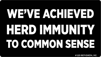 We've achieved Herd Immunity to common sense