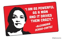 """I am as powerful as a man and that drives them crazy."" -Alexandria Ocasio-Cortez"