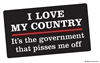 I love my country. It's my government that pisses me off