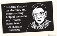 """Reading shaped my dreams, and more reading helped me make my dreams come true."" -Ruth Bader Ginsburg"