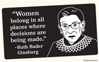 """Woman belong in all places where decisions are being made."" -Ruth Bader Ginsburg"