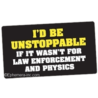 I'd be unstoppable if it wasn't for law enforcement and physics