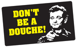 "Bill Murray says, ""Don't be a douche."""