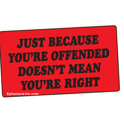 Just because you're offended, doesn't mean you're right