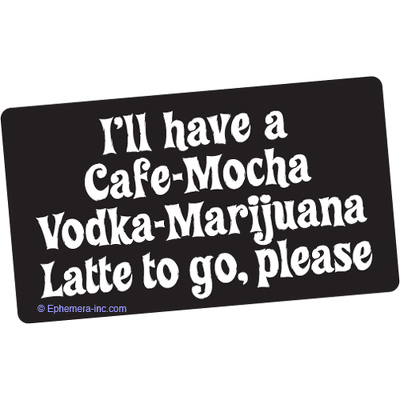 I'll have a cafe-mocha vodka-marijuana latte to go, please.