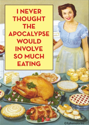 I never thought the apocalypse would involve so much eating