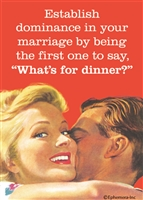 "Establish dominance in your marriage by being the first one to say, ""what's for dinner?"""