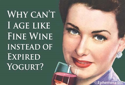 Why can't I age like fine wine instead of expired yogurt?