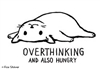 Overthinking and also hungry