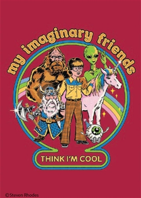 My imaginary friends think I'm cool