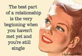 The best part of a relationship is the very beginning when you haven't met yet and you're still single