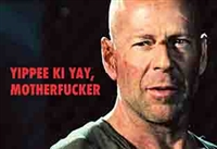 Yippee ki yay, motherfucker (Bruce Willis)