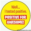 Well...I tested positive. Positive for AWESOME!