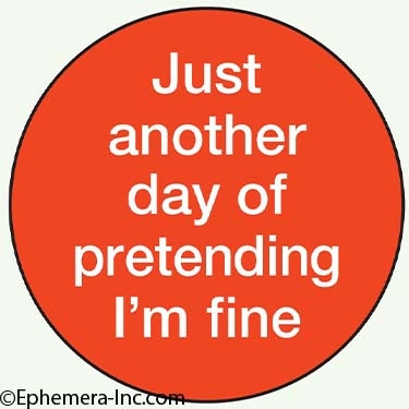 Just another day of pretending I'm fine