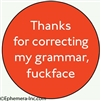 Thanks for correcting my grammar fuckface