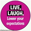 Live, Laugh, Lower Your Expectations