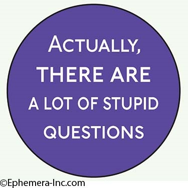 Actually, there are a lot of stupid questions