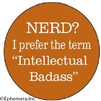 "NERD? I prefer the term ""Intellectual Badass"""