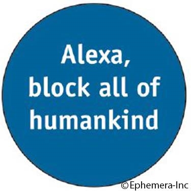 Alexa, block all humankind