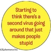Starting to think there's a second virus going around that just makes people stupid.