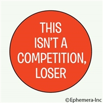 This isn't a competition, loser