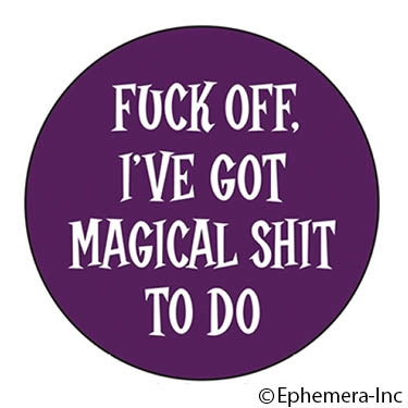 Fuck off. I've got magical shit to do.