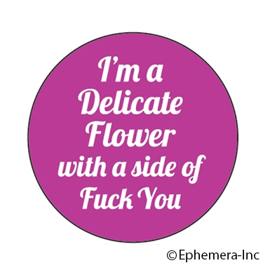 I'm a delicate flower with a side of fuck you