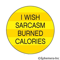 I wish sarcasm burned calories