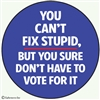 You can't fix stupid, but you sure don't have to vote for it