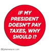 If my President doesn't pay taxes why should I?
