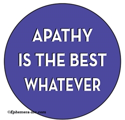 Apathy is the best whatever