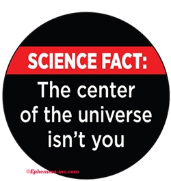 Science fact: The center of the universe isn't you