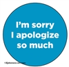 I'm sorry I apologize so much