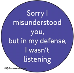 Sorry I misunderstood you, but in my defense, I wasn't listening
