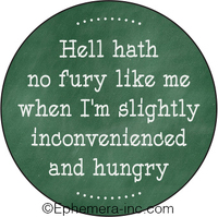 Hell hath no fury like me when I'm slightly inconvenienced and hungry
