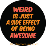 Weird is just a side effect of being awesome