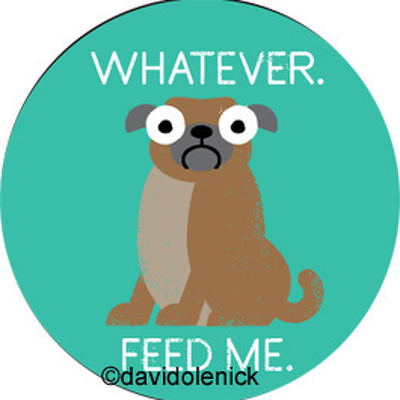 Whatever. Feed me.