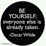 Be yourself; everyone else is already taken - Oscar Wilde