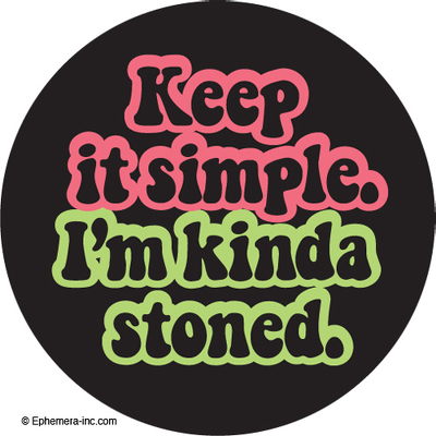 Keep it simple.  I'm kinda stoned.