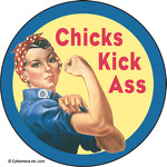 Chicks Kick Ass. (Rosie the Riveter)