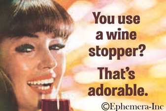 You use a wine stopper? That's adorable.