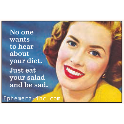 No one wants to hear about your diet. Just eat your salad and be sad.