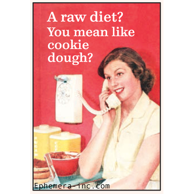 A raw diet? You mean like cookie dough?