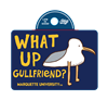 Life is Good What Up Gullfriend Sticker