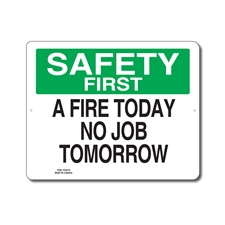 A FIRE TODAY NO JOB TOMORROW - SAFETY FIRST SIGN