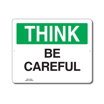 BE CAREFUL - THINK SIGN