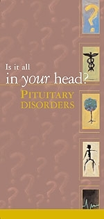 Is it All In Your Head? Pituitary Disorders Brochure (50 Pack)