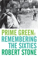 Prime Green: Remembering the Sixties by Robert Stone